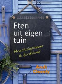 Eten Uit Eigen Tuin Moestuinplanner En Kookboek , A. Clevely
