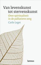 Van levenskunst tot stervenskunst Over Spiritualiteit In De Palliatieve Zorg , Carlo Leget