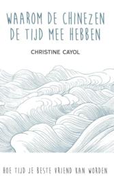 Waarom de Chinezen de tijd mee hebben , Christine Cayol