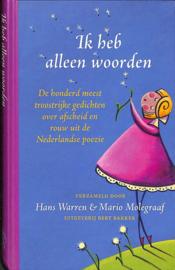Ik Heb Alleen Woorden de honderd meest troostrijke gedichten over afscheid en rouw uit de Nederlandse poëzie , Hans Warren