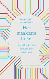 Het Maakbare Brein Gebruik Je Hersens En Word Wie Je Wilt Zijn , Margriet Sitskoorn