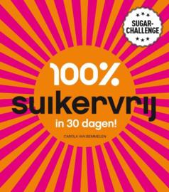 100% suikervrij - 100% suikervrij in 30 dagen sugarchallenge , Carola van Bemmelen