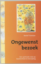 Ongewenst Bezoek een spirituele visie op bezetenheid en bevrijding , Roelof Tichelaar