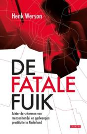 De fatale fuik Achter De Schermen Van Mensenhandel En Gedwongen Prostitutie In Nederland , Henk Werson