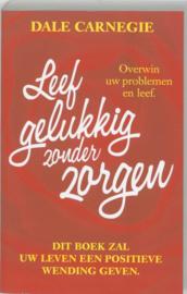 Leef gelukkig zonder zorgen dit boek zal uw leven een positieve wending geven ,  Dale Carnegie
