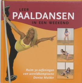Leer paaldansen in een weekend met meer dan 30 oefeningen van wereldkampioene Denise Mulder ,Denise Mulder