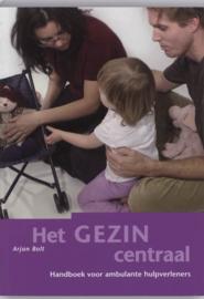 Het gezin centraal handboek voor ambulante hulpverleners , Arjan Bolt