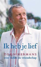 Ik heb je lief zijn mooiste gedichten en gedachten over liefde en vriendschap , Toon Hermans