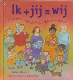 Ik+ Jij= Wij alles over vriendschap, liefde en geboorte , Marja Baseler