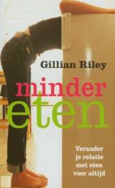 Minder Eten verander je relatie met eten voor altijd , Gillian Riley