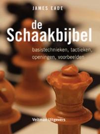 De schaakbijbel Basistechnieken, Taktieken, Openingen, Voorbeelden , James Eade