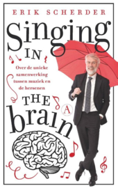 Singing in the brain over de unieke samenwerking tussen muziek en de hersenen , Erik Scherder