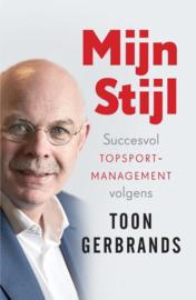 Mijn Stijl succesvol topsportmanagement volgens Toon Gerbrands , oon Gerbrands