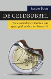 De geldbubbel hoe overheden en banken ons spaargeld hebben verkwanseld , Sander Boon