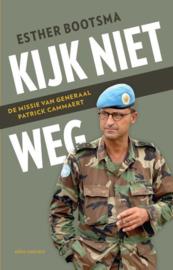 Kijk niet weg De missie van generaal Patrick Cammaert , Esther Bootsma