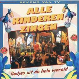 Alle kinderen zingen (Liedjes uit de hele wereld) ,  Various