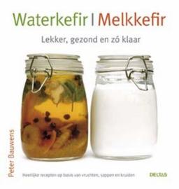 Waterkefir / Melkkefir lekker, gezond en zo klaar , P. Bauwens