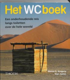 Het Wc-Boek Een Onderhoudende Reis Langs Toiletten Over De Hele Wereld ,  Morna E. Gregory