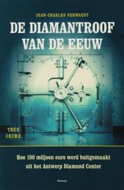 De Diamantroof van de Eeuw hoe 100 miljoen euro werd buitgemaakt uit het Antwerp Diamond Center , J.-C. Verwaest