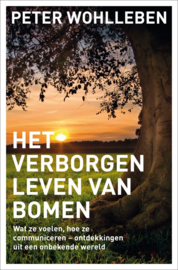 Het verborgen leven van bomen wat ze voelen, hoe ze communiceren - ontdekkingen uit een onbekende wereld , Peter Wohlleben