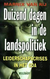 Duizend Dagen In De Landspolitiek leiderschapscrisis in het CDA , M. van Rij