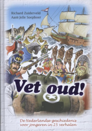 Vet oud! 1 - Vet oud! de Nederlandse geschiedenis voor jongeren in 25 verhalen , Richard Zuiderveld