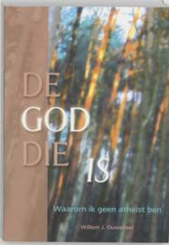 De God Die Is waarom ik geen atheïst ben, Willem J. Ouweneel