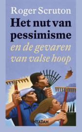 Het nut van pessimisme en de gevaren van valse hoop , Roger Scruton