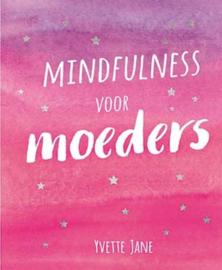 Mindfulness voor moeders , Yvette Jane  (Nederlands)