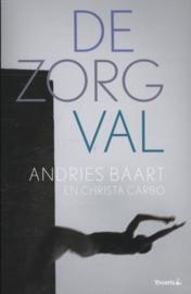 De zorgval analyse, kritiek en uitzicht , Andries Baart