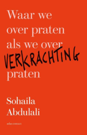 Waar we over praten als we over verkrachting praten , Sohaila Abdulali