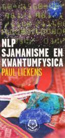 NLP, sjamanisme en kwantumfysica Een nieuwe wending aan inzichten over materie, energie en tijd , Paul Liekens