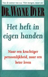 Het Heft In Eigen Handen Naar een krachtiger persoonlijkheid, naar een bewuster leven , Wayne W. Dyer