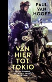 Van hier tot Tokio Een motorreis met bloed, zweet en tranen , Paul van Hooff