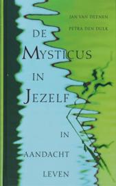 De Mysticus in Jezelf in aandacht leven , Jan Van Deenen