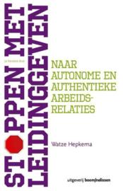 Stoppen met leidinggeven naar autonome en authentieke arbeidsrelaties , Watze Hepkema
