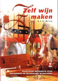 Zelf Wijn Maken praktische informatie voor beginnende en gevorderde wijnmakers ,  Cyril J.J. Berry
