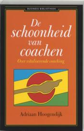 De Schoonheid Van Coachen Over Vitaliserende Coaching ,  Adriaan Hoogendijk