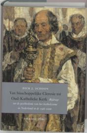 Van Bisschoppelijke Cleresie Tot Oud-Katholieke Kerk bijdrage tot de geschiedenis van het katholicisme in Nederland in de 19de eeuw , D.J. Schoon