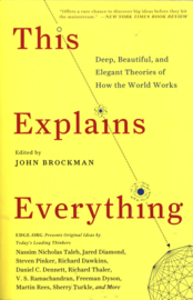 This Explains Everything Deep, Beautiful, and Elegant Theories of How the World Works , John Brockman