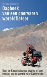 Dagboek Van Een Onervaren Wereldfietser door de kazachstaanse steppe en over het dak van de wereld naar kathmandu ,  Walter Verhoeve