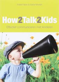 How2talk2kids effectief communiceren met kinderen ,  Adele Faber