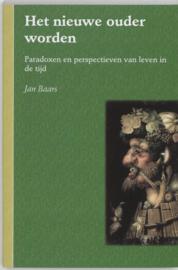 Het nieuwe ouder worden paradoxen en perspectieven van leven in de tijd , Jan Baars