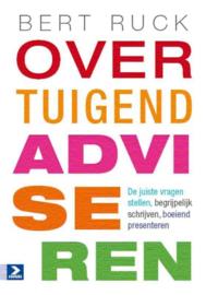 Overtuigend adviseren de juiste vragen stellen, begrijpelijk schrijven, boeiend presenteren , B. Ruck