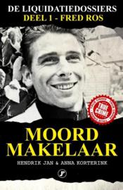 De liquidatiedossiers 1 - Moordmakelaar Fred Ros , Hendrik Jan Korterink