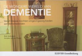De wonderlijke wereld van dementie vanuit nieuwe inzichten omgevingszorg bieden aan dementerenden , Bob Verbraeck