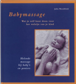 Babymassage wat je zelf kunt doen voor het welzijn van je kind : helende massage bij baby's en peuters , J. Woodfield