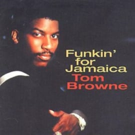 Funkin' For Jamaica , Tom Browne