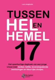 Tussen hel en hemel 17 het openhartige dagboek van een jonge vrouw over kanker, liefde, levensbepalende beslissingen en kleurrijke shotjes ,  Lara Jongbloets
