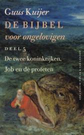 De Bijbel voor ongelovigen 5 De twee koninkrijken, Job en de profeten De twee koninkrijken, Job en de profeten , Guus Kuijer
